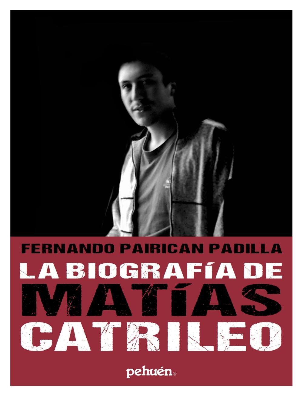 La biografía de Matías Catrileo Pehuén Editores